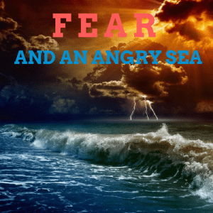 Fear-And-An-Angry-Sea